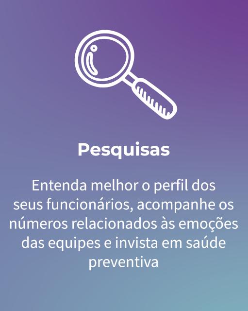 Pesquisas - Entenda melhor o perfil dos seus funcionários, acompanhe os números relacionados às emoções das equipes e invista em saúde preventiva